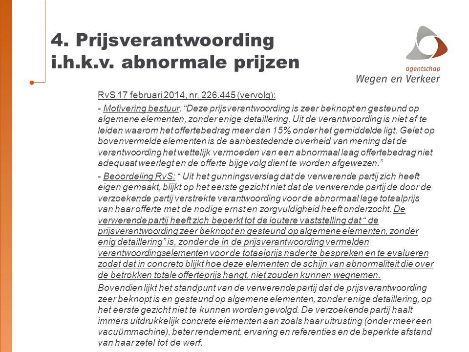 """4. Prijsverantwoording i.h.k.v. abnormale prijzen RvS 17 februari 2014, nr. 226.445 (vervolg): - Motivering bestuur: """"Deze prijsverantwoording is zeer"""