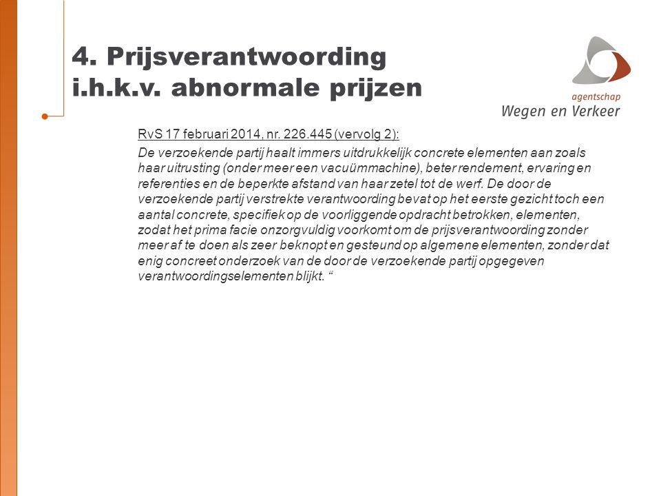 4. Prijsverantwoording i.h.k.v. abnormale prijzen RvS 17 februari 2014, nr. 226.445 (vervolg 2): De verzoekende partij haalt immers uitdrukkelijk conc