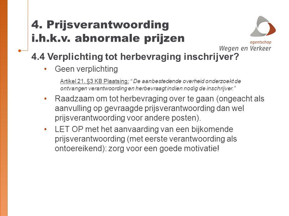 """4. Prijsverantwoording i.h.k.v. abnormale prijzen 4.4 Verplichting tot herbevraging inschrijver? Geen verplichting Artikel 21, §3 KB Plaatsing: """" De a"""