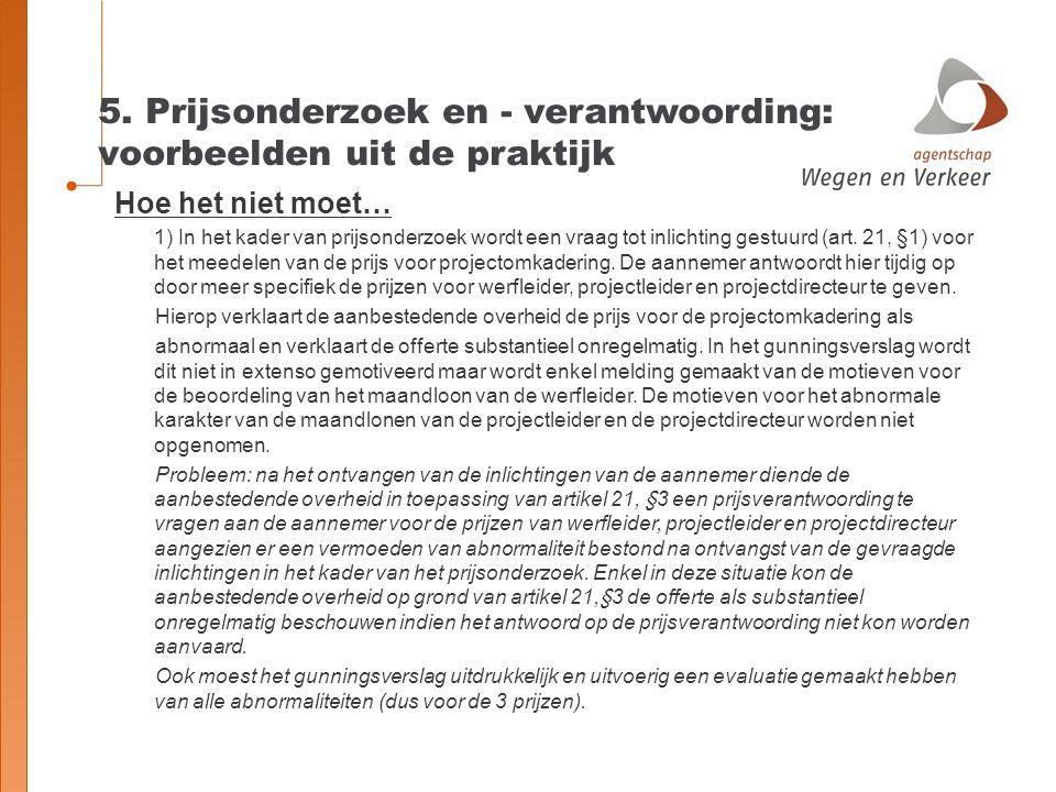 5. Prijsonderzoek en - verantwoording: voorbeelden uit de praktijk Hoe het niet moet… 1) In het kader van prijsonderzoek wordt een vraag tot inlichtin
