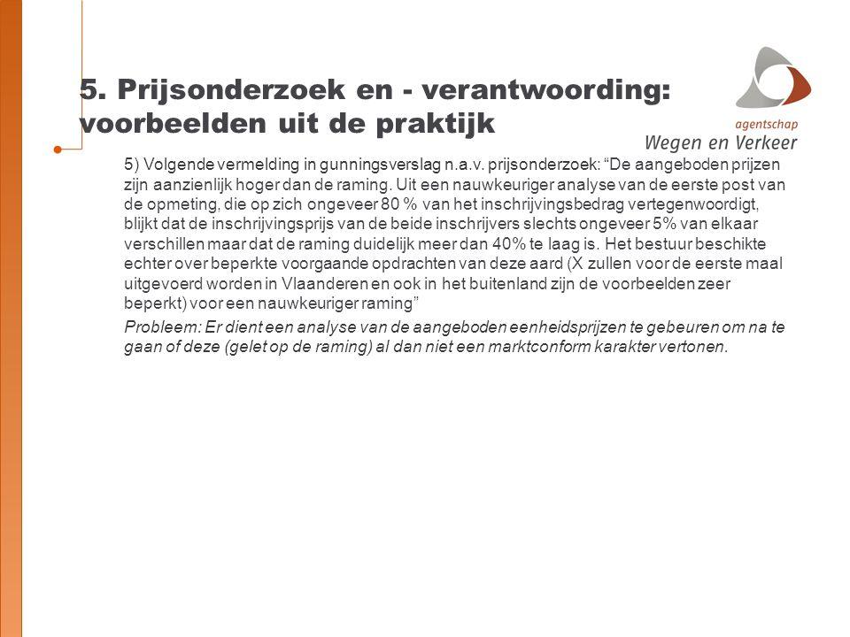 """5. Prijsonderzoek en - verantwoording: voorbeelden uit de praktijk 5) Volgende vermelding in gunningsverslag n.a.v. prijsonderzoek: """"De aangeboden pri"""