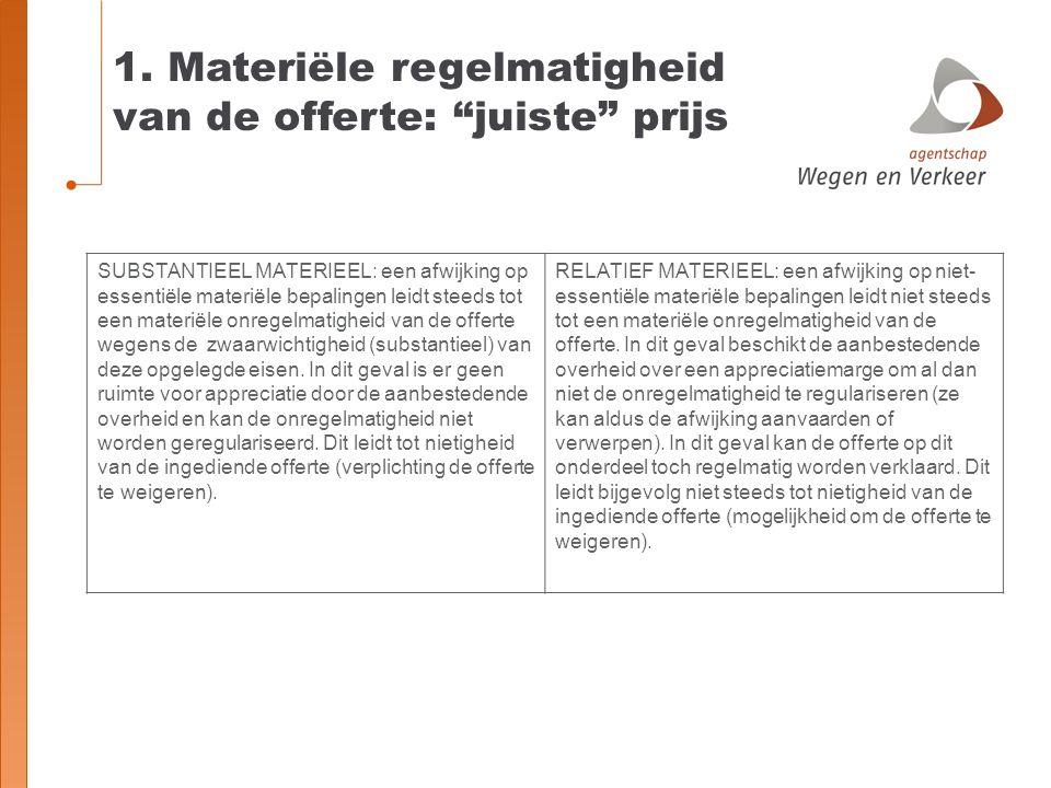 """1. Materiële regelmatigheid van de offerte: """"juiste"""" prijs SUBSTANTIEEL MATERIEEL: een afwijking op essentiële materiële bepalingen leidt steeds tot e"""