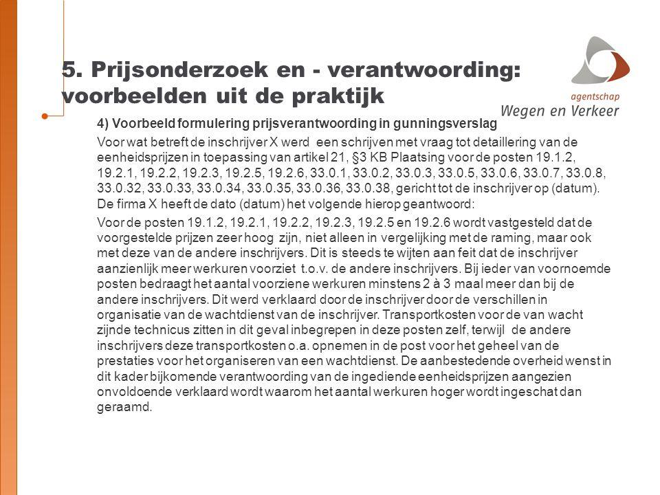 5. Prijsonderzoek en - verantwoording: voorbeelden uit de praktijk 4) Voorbeeld formulering prijsverantwoording in gunningsverslag Voor wat betreft de