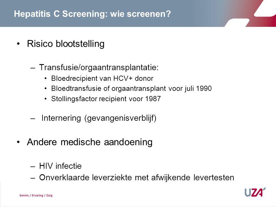 Hepatitis C Screening: wie screenen? Risico blootstelling –Transfusie/orgaantransplantatie: Bloedrecipient van HCV+ donor Bloedtransfusie of orgaantra