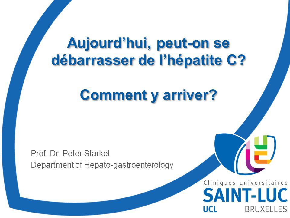 Prof. Dr. Peter Stärkel Department of Hepato-gastroenterology Aujourd'hui, peut-on se débarrasser de l'hépatite C? Comment y arriver?