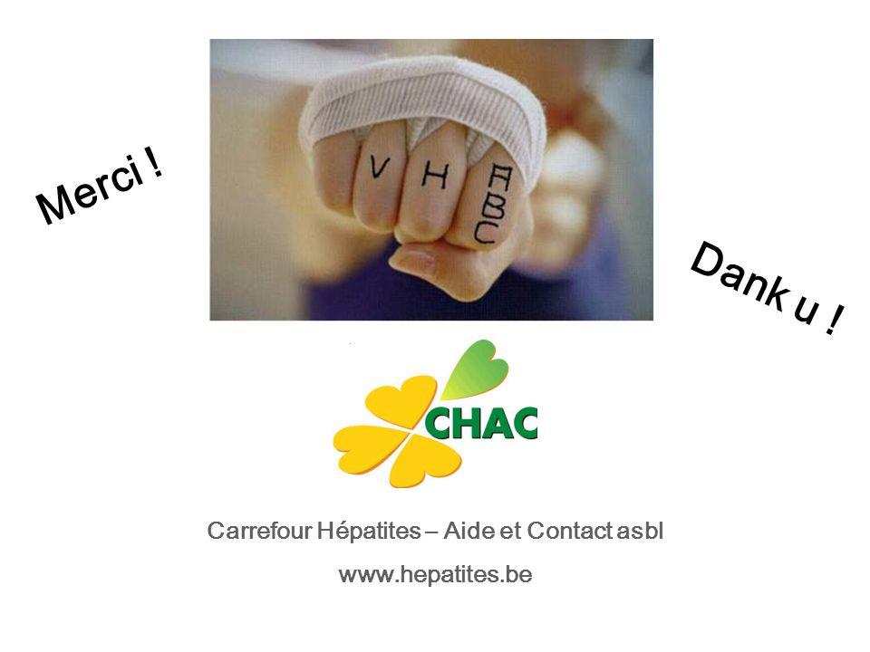 Merci ! Dank u ! Carrefour Hépatites – Aide et Contact asbl www.hepatites.be