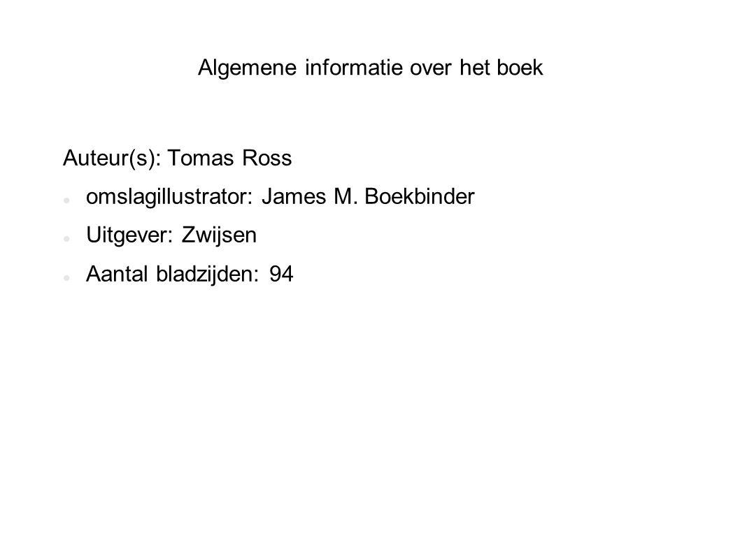 Algemene informatie over het boek Auteur(s): Tomas Ross omslagillustrator: James M.
