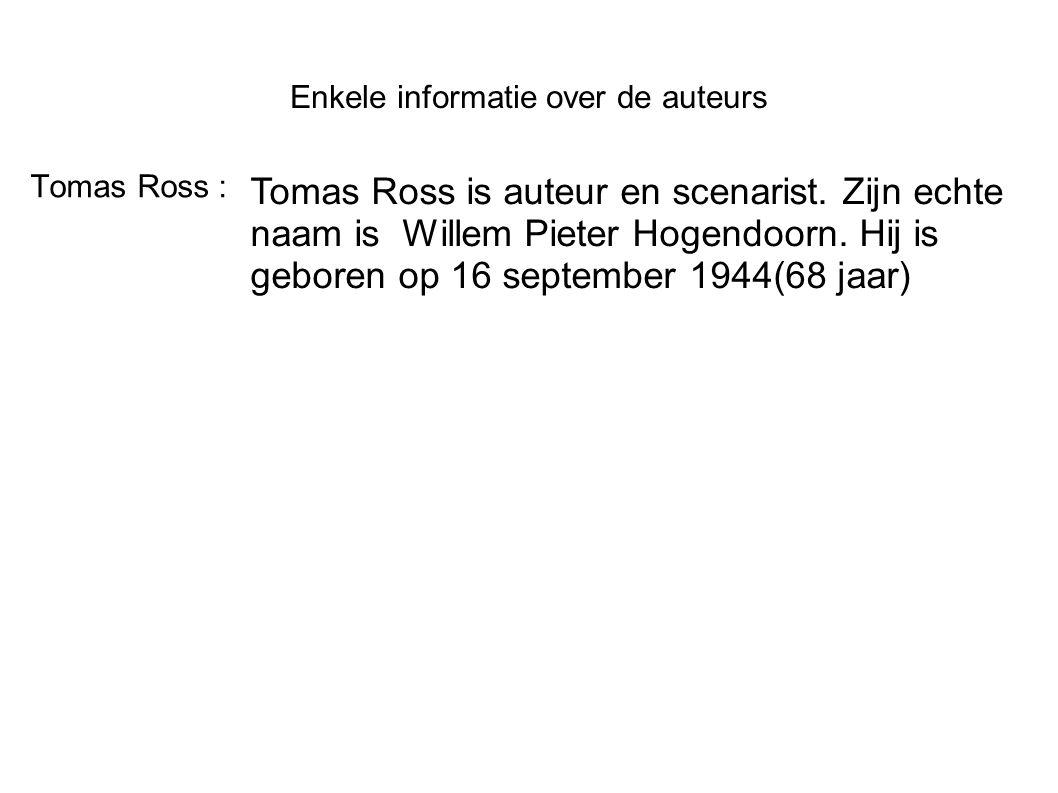 Enkele informatie over de auteurs Tomas Ross : Tomas Ross is auteur en scenarist.