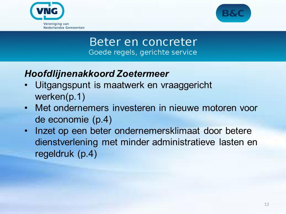 Hoofdlijnenakkoord Zoetermeer Uitgangspunt is maatwerk en vraaggericht werken(p.1) Met ondernemers investeren in nieuwe motoren voor de economie (p.4) Inzet op een beter ondernemersklimaat door betere dienstverlening met minder administratieve lasten en regeldruk (p.4) 13