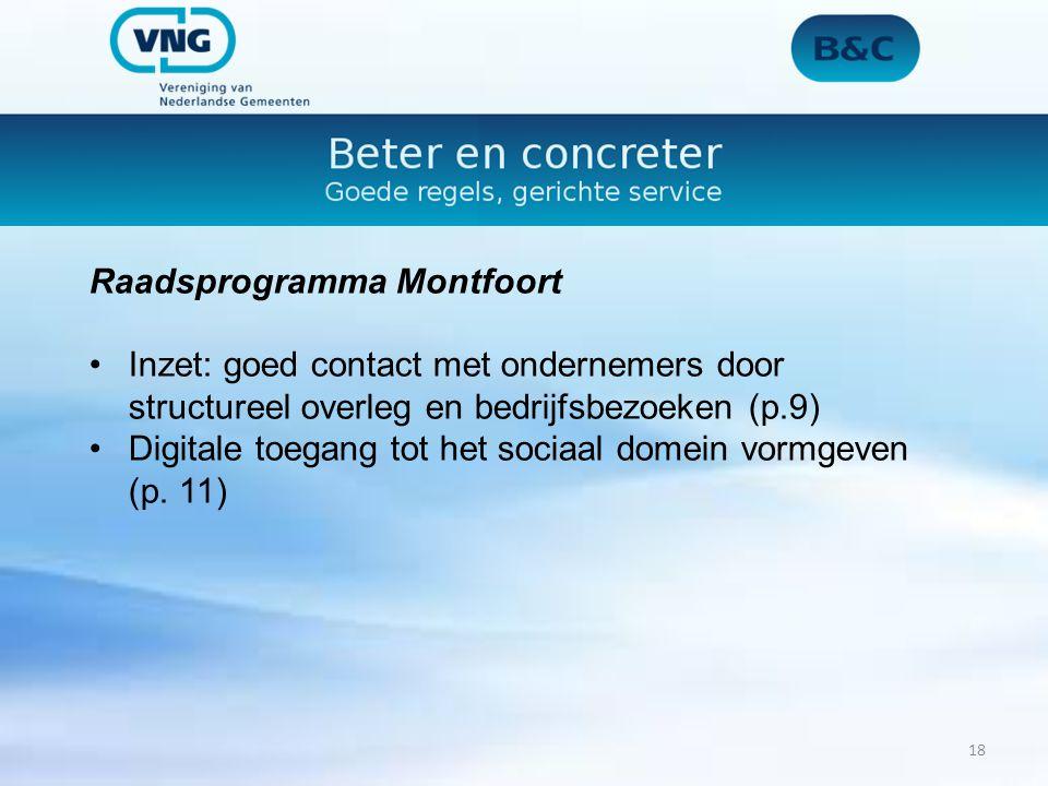 Raadsprogramma Montfoort Inzet: goed contact met ondernemers door structureel overleg en bedrijfsbezoeken (p.9) Digitale toegang tot het sociaal domein vormgeven (p.