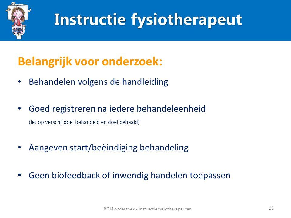 11 BOKi onderzoek - instructie fysiotherapeuten Belangrijk voor onderzoek: Behandelen volgens de handleiding Goed registreren na iedere behandeleenhei