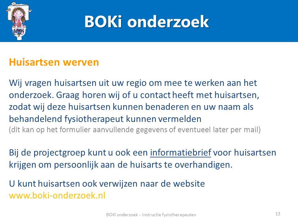 BOKi onderzoek BOKi onderzoek - instructie fysiotherapeuten 13 Huisartsen werven Wij vragen huisartsen uit uw regio om mee te werken aan het onderzoek.