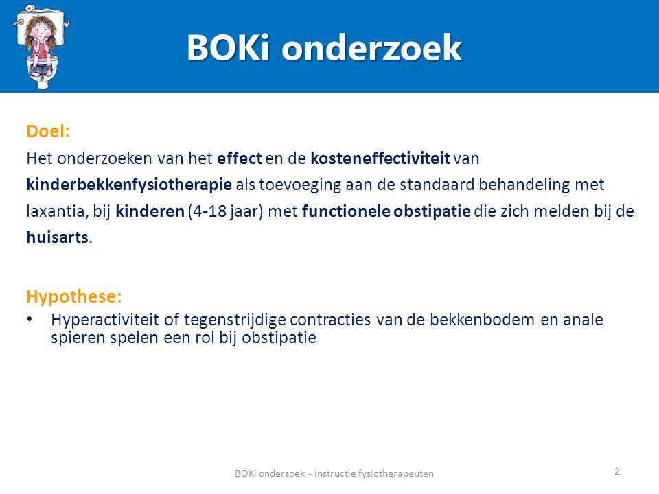 BOKi onderzoek BOKi onderzoek - instructie fysiotherapeuten 2 Doel: Het onderzoeken van het effect en de kosteneffectiviteit van kinderbekkenfysiother