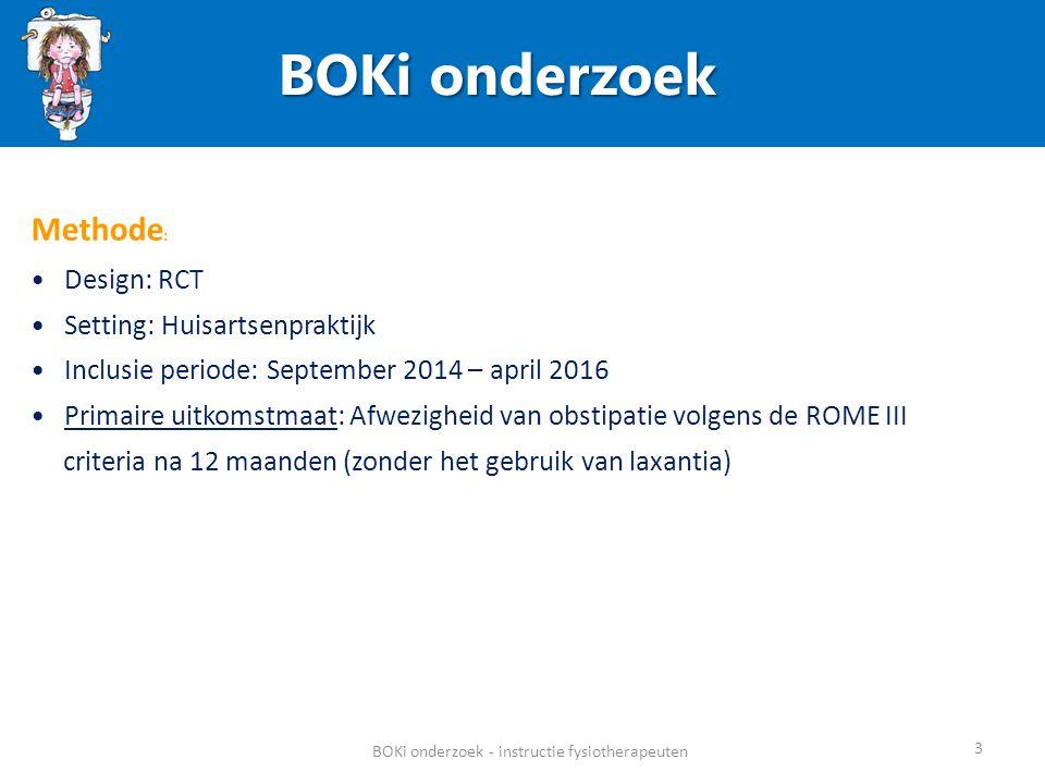 BOKi onderzoek 3 BOKi onderzoek - instructie fysiotherapeuten Methode : Design: RCT Setting: Huisartsenpraktijk Inclusie periode: September 2014 – apr