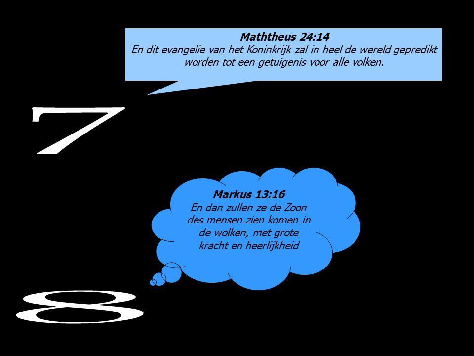 Maththeus 24:14 En dit evangelie van het Koninkrijk zal in heel de wereld gepredikt worden tot een getuigenis voor alle volken.