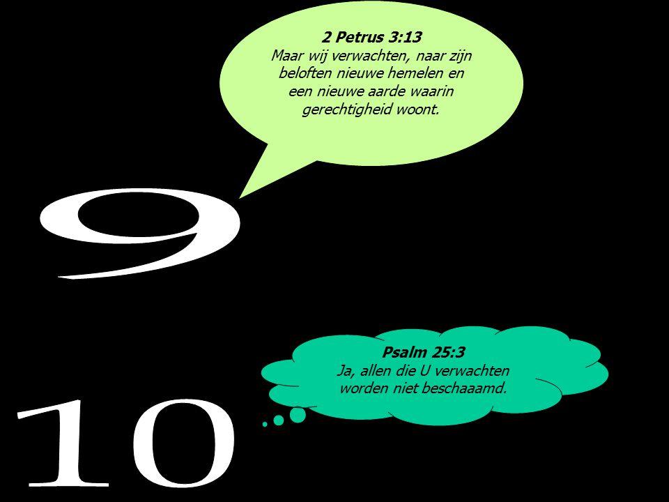2 Petrus 3:13 Maar wij verwachten, naar zijn beloften nieuwe hemelen en een nieuwe aarde waarin gerechtigheid woont.