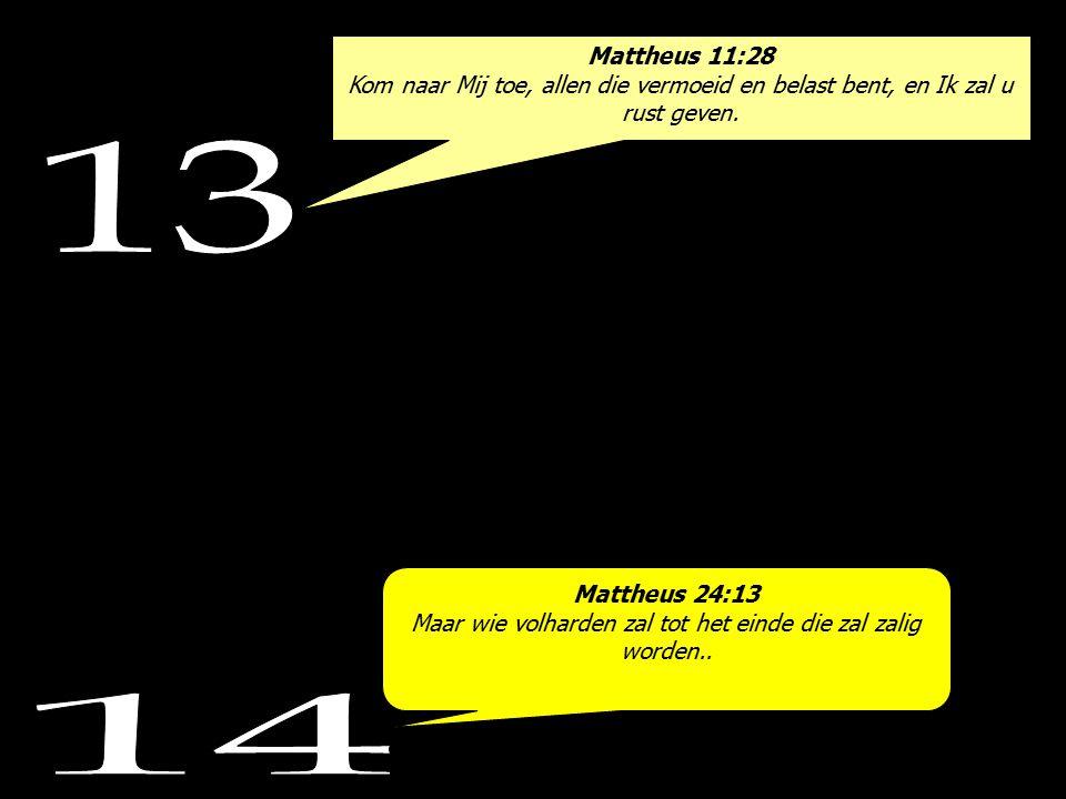 Mattheus 11:28 Kom naar Mij toe, allen die vermoeid en belast bent, en Ik zal u rust geven.