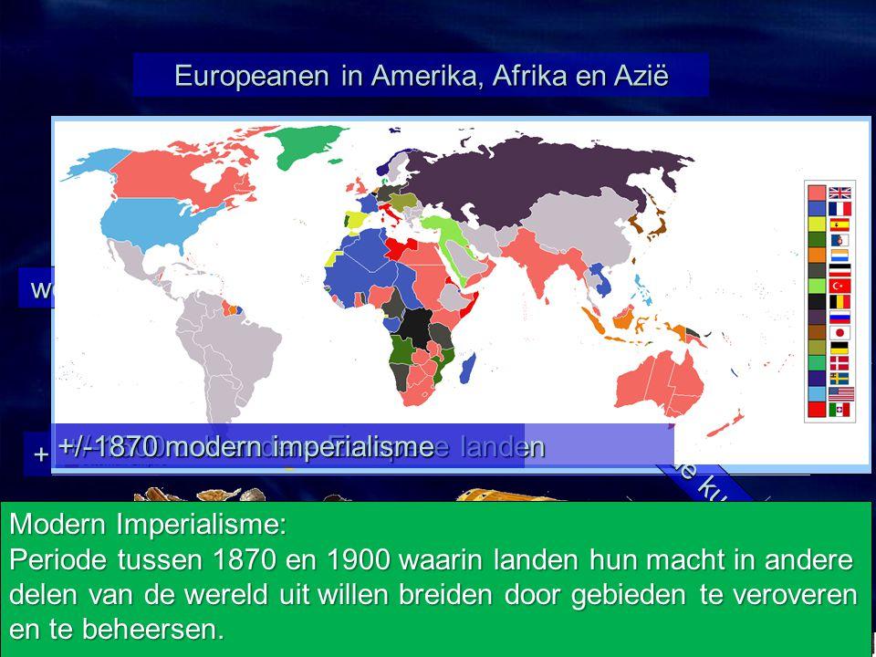 H6 Imperialisme §6.1 Europa verovert de wereld Europeanen in Amerika, Afrika en Azië +/- 1500 Portugal en Spanje op ontdekkingsreis wonen Alleen aan d