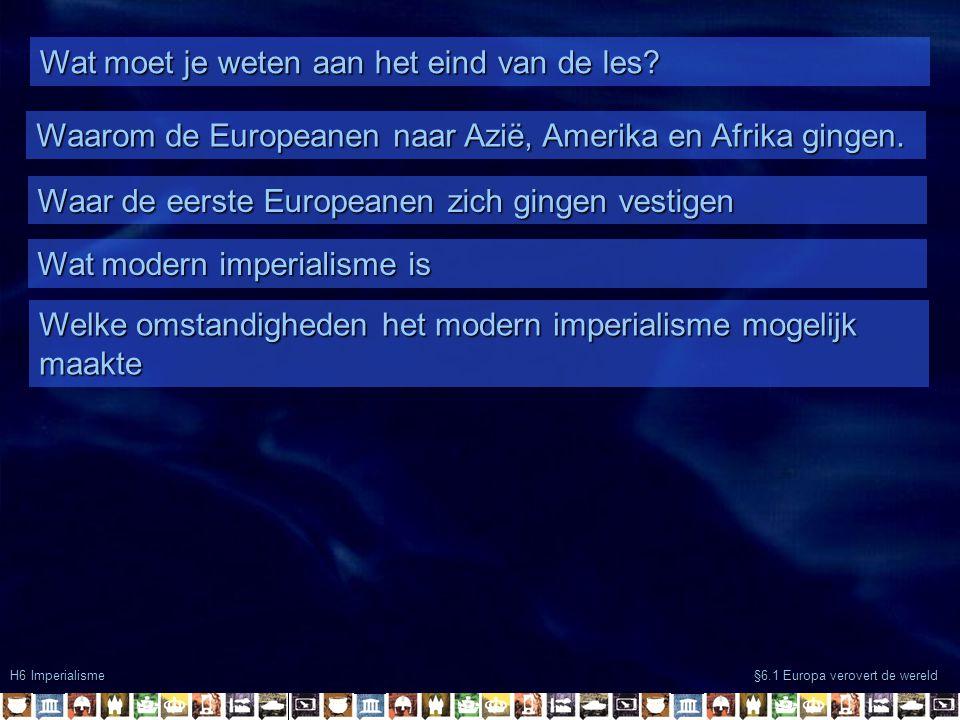 Wat moet je weten aan het eind van de les? Waarom de Europeanen naar Azië, Amerika en Afrika gingen. Waar de eerste Europeanen zich gingen vestigen Wa