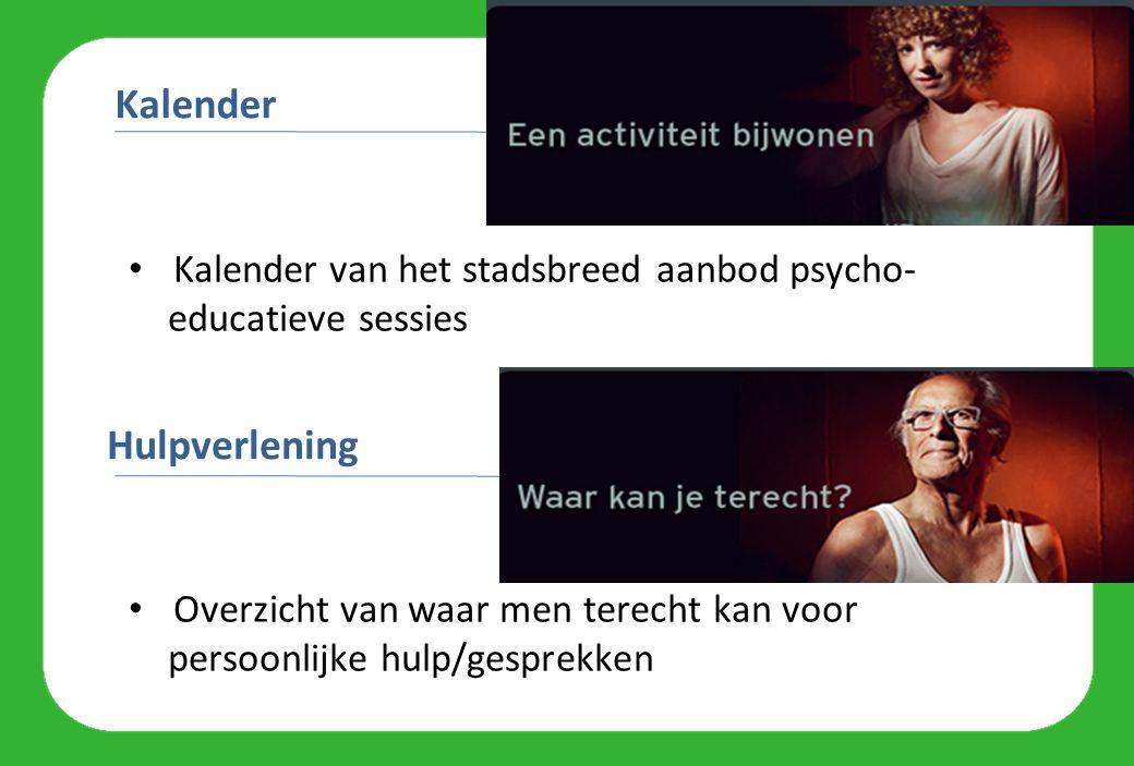 Kalender van het stadsbreed aanbod psycho- educatieve sessies Overzicht van waar men terecht kan voor persoonlijke hulp/gesprekken Kalender Hulpverlening
