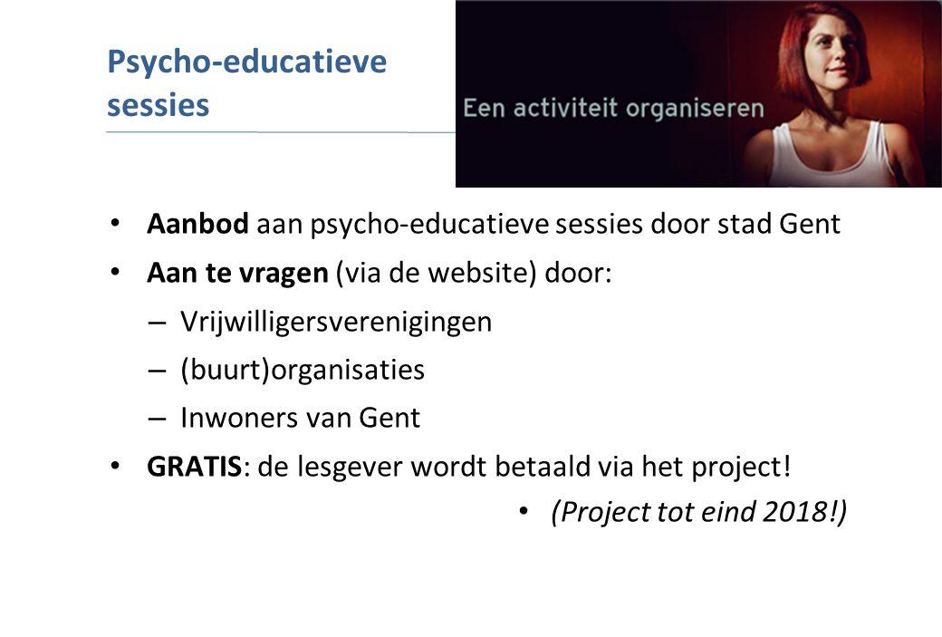 Aanbod aan psycho-educatieve sessies door stad Gent Aan te vragen (via de website) door: – Vrijwilligersverenigingen – (buurt)organisaties – Inwoners van Gent GRATIS: de lesgever wordt betaald via het project.