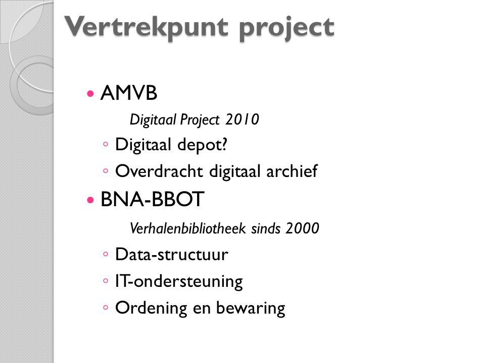 Vertrekpunt project AMVB Digitaal Project 2010 ◦ Digitaal depot.