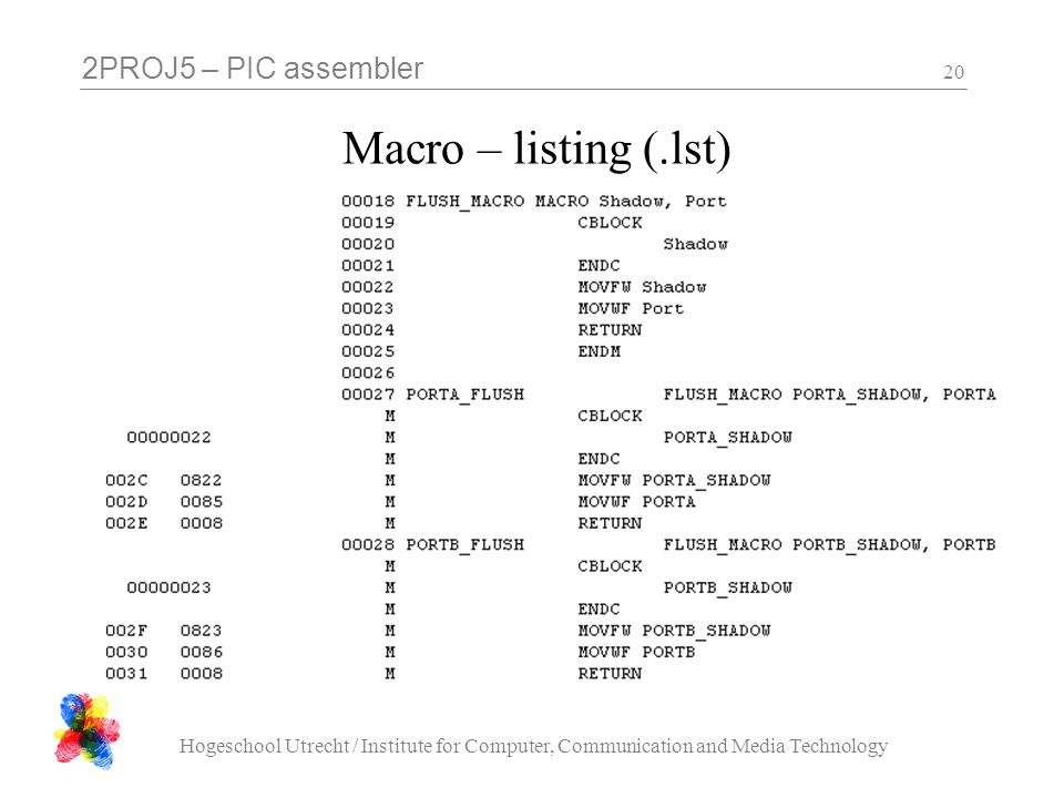 2PROJ5 – PIC assembler Hogeschool Utrecht / Institute for Computer, Communication and Media Technology 20 Macro – listing (.lst)
