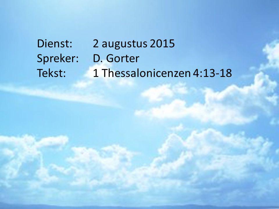 Dienst: 2 augustus 2015 Spreker: D. Gorter Tekst: 1 Thessalonicenzen 4:13-18