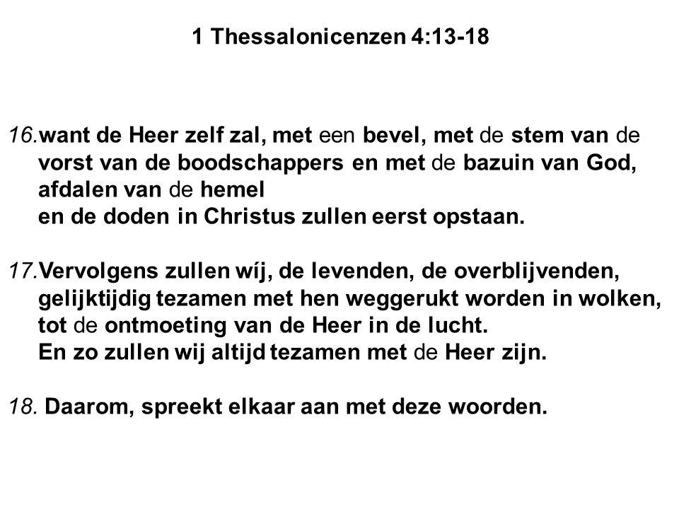 16.want de Heer zelf zal, met een bevel, met de stem van de vorst van de boodschappers en met de bazuin van God, afdalen van de hemel en de doden in C
