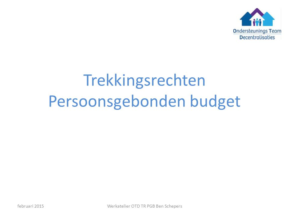 Trekkingsrechten Persoonsgebonden budget Werkatelier OTD TR PGB Ben Schepersfebruari 2015
