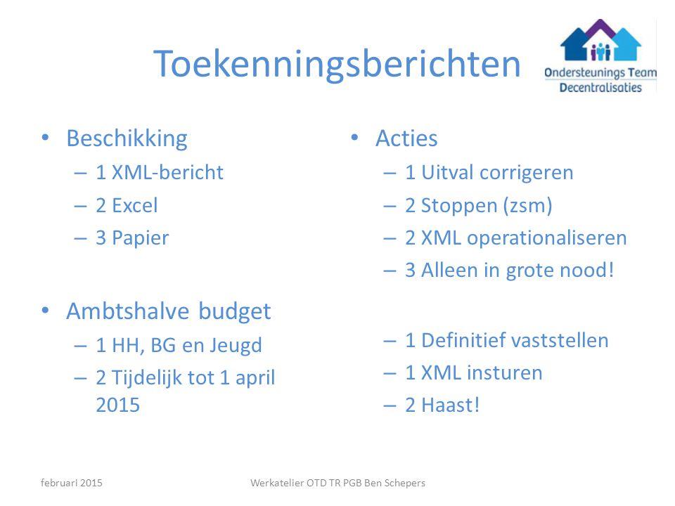 Toekenningsberichten Beschikking – 1 XML-bericht – 2 Excel – 3 Papier Ambtshalve budget – 1 HH, BG en Jeugd – 2 Tijdelijk tot 1 april 2015 Acties – 1 Uitval corrigeren – 2 Stoppen (zsm) – 2 XML operationaliseren – 3 Alleen in grote nood.