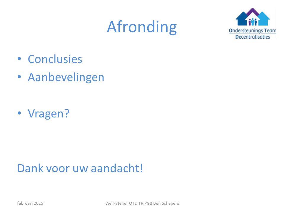 Afronding Conclusies Aanbevelingen Vragen? Dank voor uw aandacht! Werkatelier OTD TR PGB Ben Schepersfebruari 2015