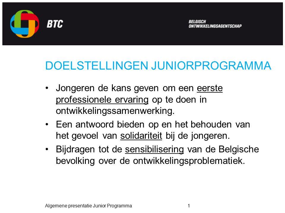 Algemene presentatie Junior Programma2 HET WERK VAN JUNIOR ASSISTENT Met coaching door « Technisch Assistent » Bijdrage aan een ontwikkelingsproject - BTC of NGO Meerwaarde Bijdragen aan communicatie & sensibilisering