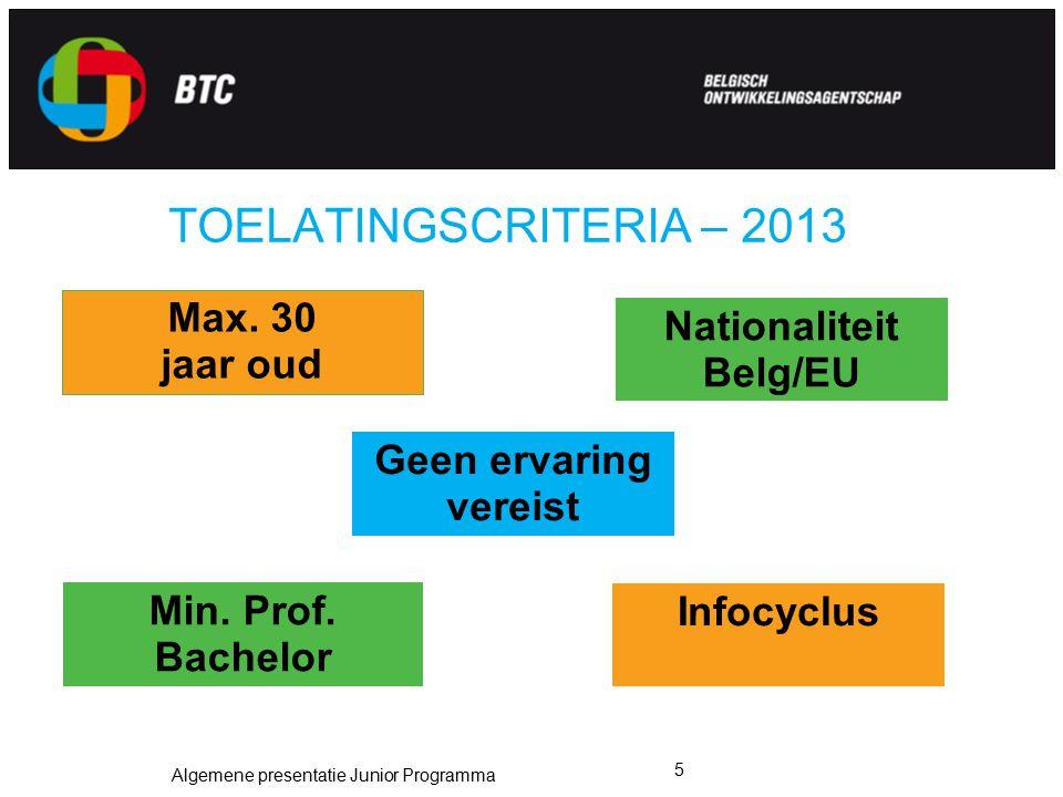 Algemene presentatie Junior Programma 5 TOELATINGSCRITERIA – 2013 Nationaliteit Belg/EU Max. 30 jaar oud Infocyclus Min. Prof. Bachelor Geen ervaring