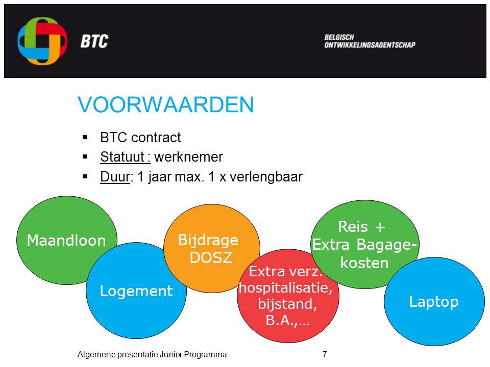Algemene presentatie Junior Programma7 VOORWAARDEN  BTC contract  Statuut : werknemer  Duur: 1 jaar max. 1 x verlengbaar Maandloon Logement Bijdrag