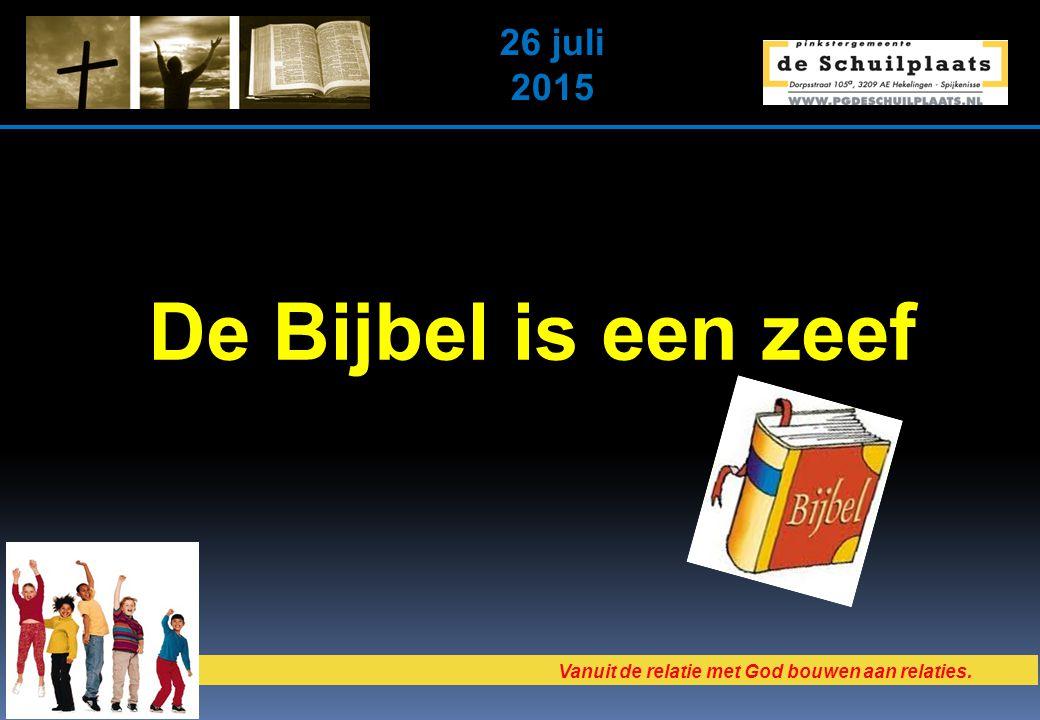 Vanuit de relatie met God bouwen aan relaties. 26 juli 2015 De Bijbel is een zeef