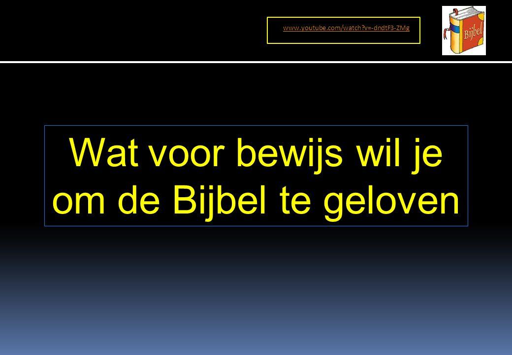 Wat voor bewijs wil je om de Bijbel te geloven www.youtube.com/watch v=-dndtF3-ZMg