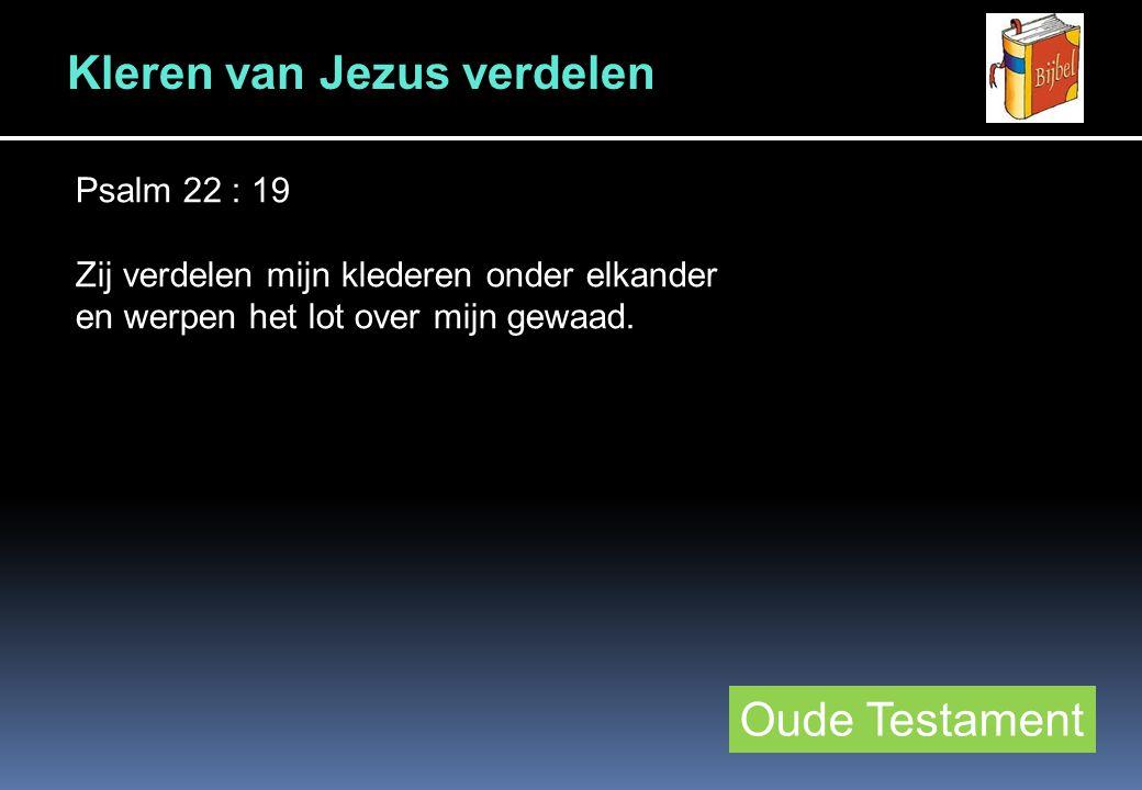 Oude Testament Kleren van Jezus verdelen Psalm 22 : 19 Zij verdelen mijn klederen onder elkander en werpen het lot over mijn gewaad.