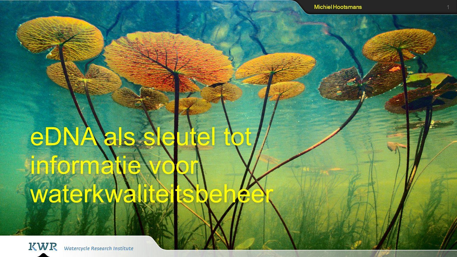 Michiel Hootsmans 1 eDNA als sleutel tot informatie voor waterkwaliteitsbeheer
