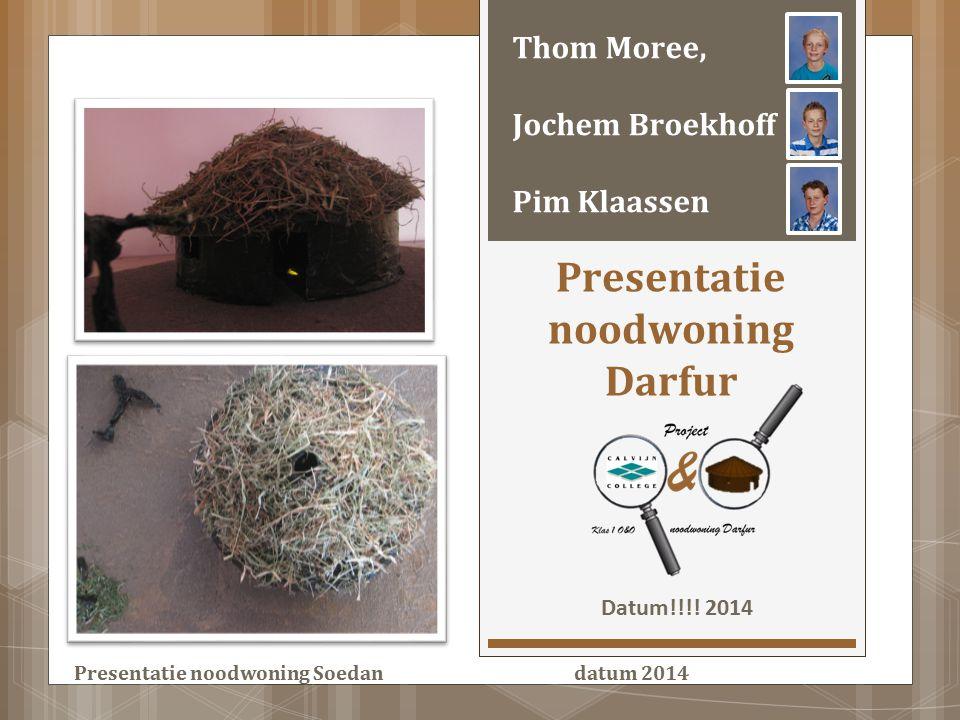 Presentatie noodwoning Darfur Datum!!!! 2014 Thom Moree, Jochem Broekhoff Pim Klaassen Presentatie noodwoning Soedan datum 2014