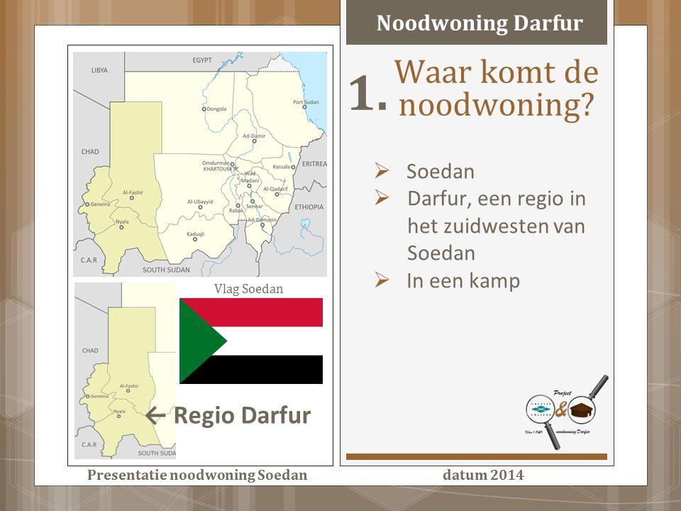 Waar komt de noodwoning?  Soedan  Darfur, een regio in het zuidwesten van Soedan  In een kamp Presentatie noodwoning Soedan datum 2014 ← Regio Darf