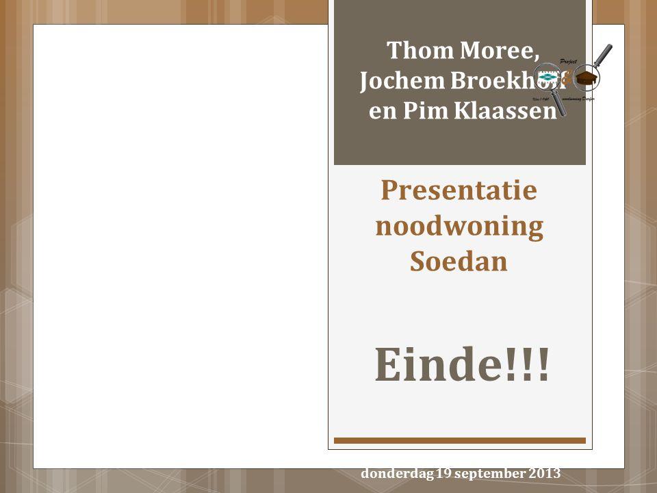 Presentatie noodwoning Soedan Einde!!! Thom Moree, Jochem Broekhoff en Pim Klaassen donderdag 19 september 2013