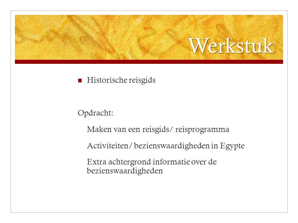 Werkstuk Historische reisgids Opdracht: Maken van een reisgids/ reisprogramma Activiteiten/ bezienswaardigheden in Egypte Extra achtergrond informatie over de bezienswaardigheden