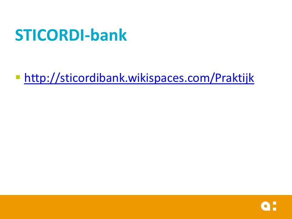 http://sticordibank.wikispaces.com/Praktijk http://sticordibank.wikispaces.com/Praktijk STICORDI-bank