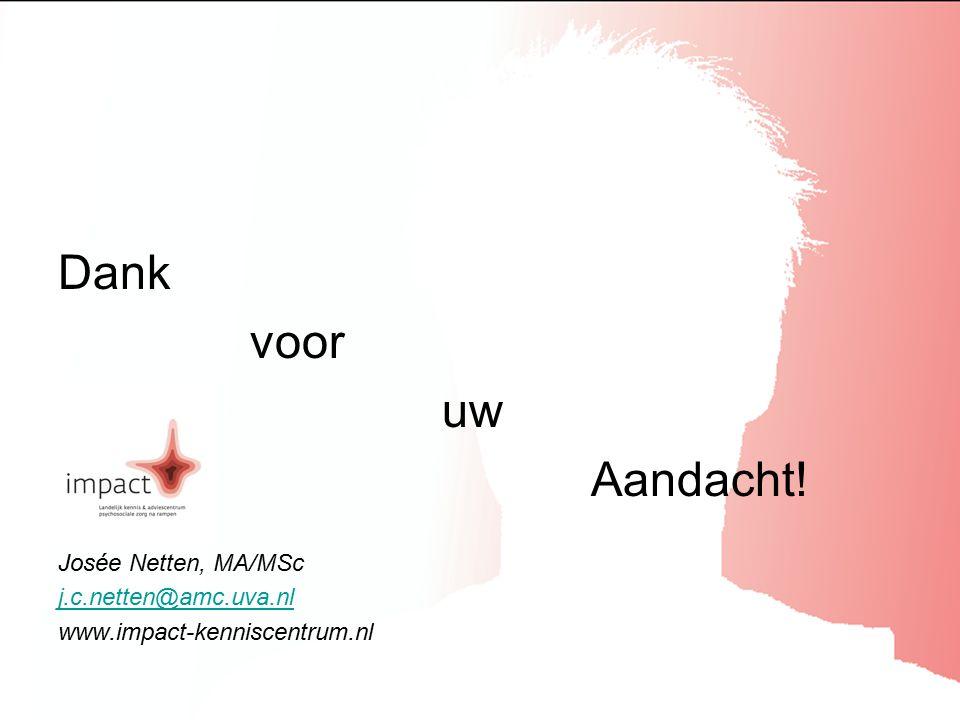 Dank voor uw Aandacht! Josée Netten, MA/MSc j.c.netten@amc.uva.nl www.impact-kenniscentrum.nl