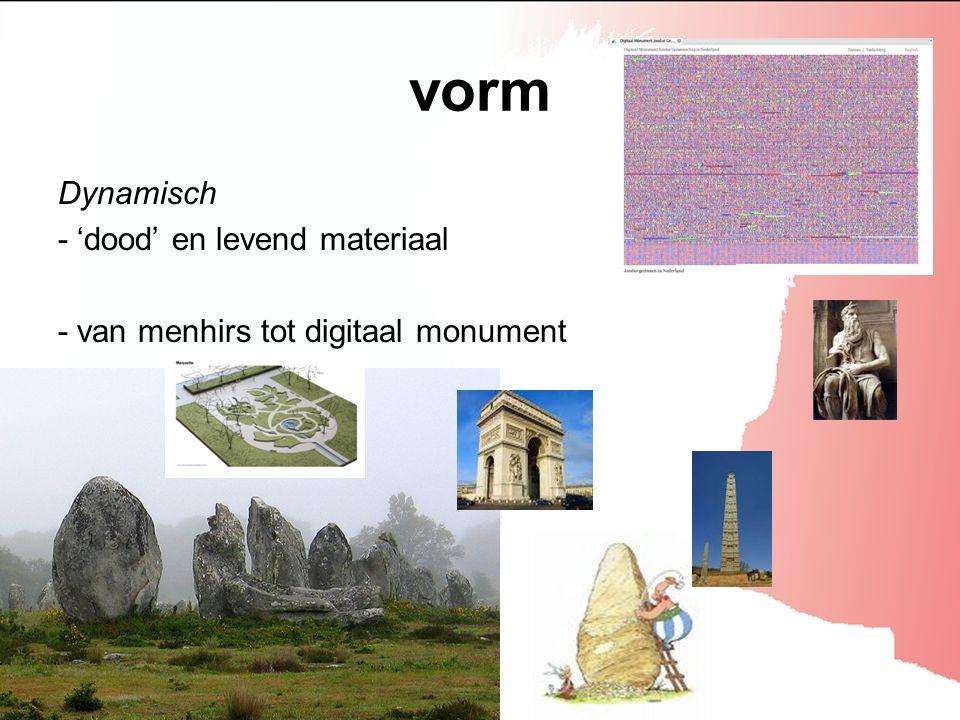 vorm Dynamisch - 'dood' en levend materiaal - van menhirs tot digitaal monument