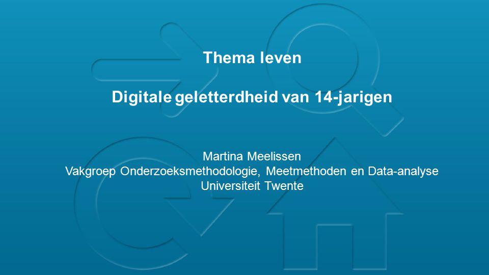 Thema leven Digitale geletterdheid van 14-jarigen Martina Meelissen Vakgroep Onderzoeksmethodologie, Meetmethoden en Data-analyse Universiteit Twente