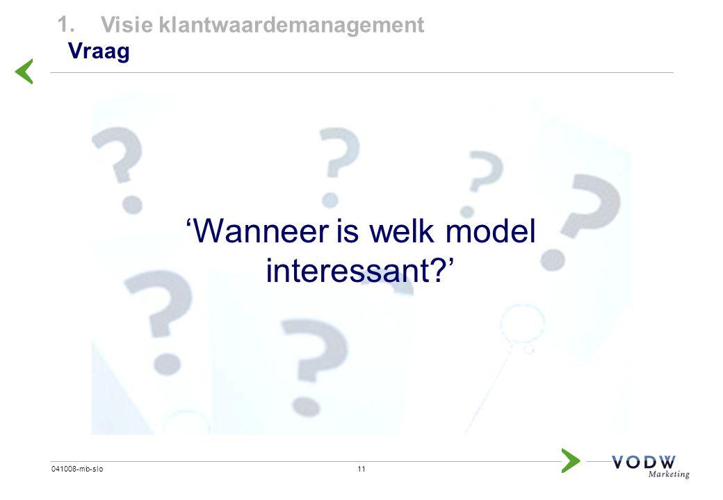 11041008-mb-slo Vraag 1. Visie klantwaardemanagement 'Wanneer is welk model interessant?'