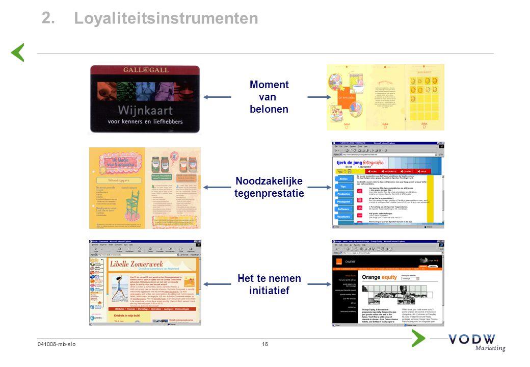 16041008-mb-slo 2. Loyaliteitsinstrumenten Moment van belonen Noodzakelijke tegenprestatie Het te nemen initiatief