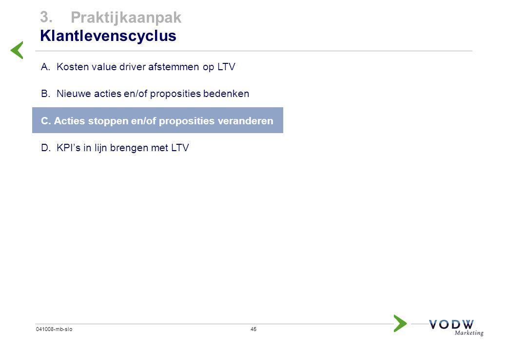 45041008-mb-slo A.Kosten value driver afstemmen op LTV B.Nieuwe acties en/of proposities bedenken C. Acties stoppen en/of proposities veranderen D.KPI